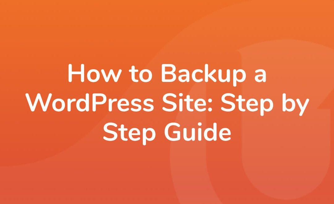 How to Backup a WordPress Site: Step by Step Guide